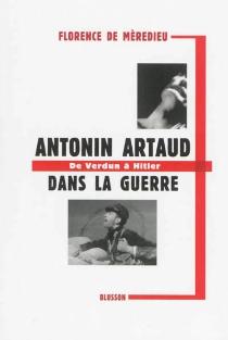 Antonin Artaud dans la guerre : de Verdun à Hitler : l'hygiène mentale - Florence deMèredieu
