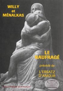 Le naufragé| Précédé de L'ersatz d'amour - Suzanne deCallias