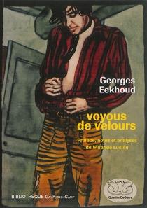 Voyous de velours| Suivi de Un savoureux enfer ou La naissance d'un roman - GeorgesEekhoud