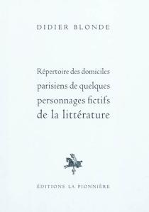 Répertoire des domiciles parisiens de quelques personnages fictifs de la littérature - DidierBlonde
