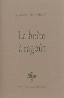 La boîte à ragoût - GérardMordillat