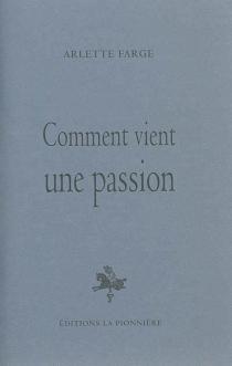 Comment vient une passion - ArletteFarge