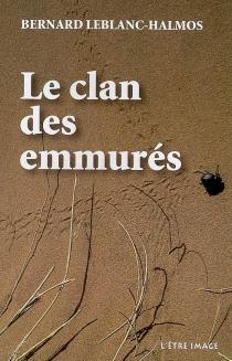 Le clan des emmurés - BernardLeblanc-Halmos