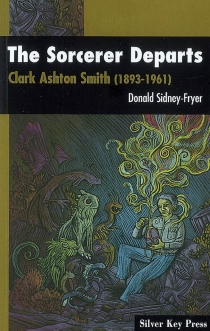 The Sorcerer Departs : Clark Ashton Smith (1893-1961) - Donald Sidney-Fryer