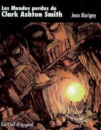 Les mondes perdus de Clark Ashton Smith : d'Atlantis à Zothique - JeanMarigny