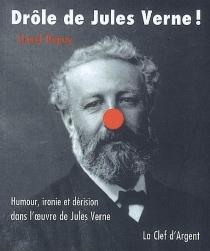 Drôle de Jules Verne ! : humour, ironie et dérision dans l'oeuvre de Jules Verne - LionelDupuy