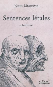 Sentences létales : aphorismes - NihilMesstavic