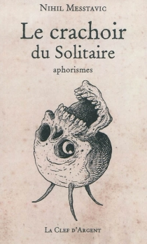 Le crachoir du solitaire : aphorismes - Nihil Messtavic