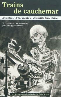 Trains de cauchemar : anthologie d'épouvante et d'insolite ferroviaires -