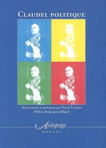 Claudel politique : actes du colloque international de l'Université de Franche-Comté, 12, 13 et 14 juin 2003 -