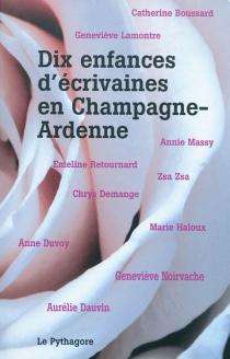 Dix enfances d'écrivaines en Champagne-Ardenne -