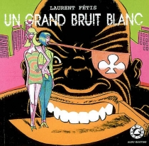 Un grand bruit blanc - Laurent Fétis