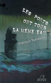 Les ports ont tous la même eau : polar - FrançoisDarnaudet