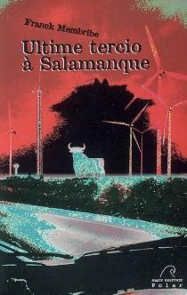 Ultime tercio à Salamanque : polar - FranckMembribe