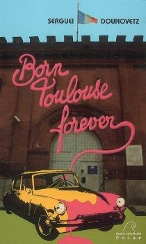 Born Toulouse forever : polar - SergueiDounovetz