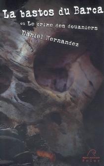 La bastos du Barca ou Le crime des douaniers - DanielHernandez