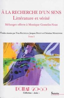 A la recherche d'un sens : littérature et vérité : mélanges offerts à Monique Gosselin-Noat -
