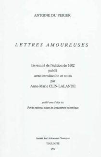 Lettres amoureuses : fac-similé de l'édition de 1602 - AntoineDu Périer