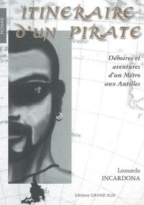 Itinéraire d'un pirate : déboires et aventures d'un métro aux Antilles - LeonardoIncardona