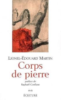 Corps de pierre : récit - Lionel-ÉdouardMartin