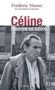 Céline, l'homme en colère : essai - FrédéricVitoux