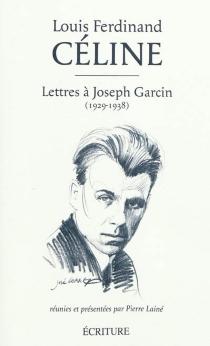 Lettres à Joseph Garcin : 1929-1938 - Louis-FerdinandCéline