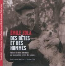 Emile Zola : des bêtes et des hommes : petites histoires d'animaux qui nous parlent si bien des hommes - ÉmileZola