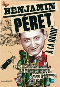 Benjamin Péret à la radio| Suivi de Le déshonneur des poètes - BenjaminPéret