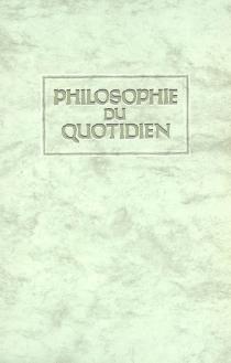 Philosophie du quotidien : paroles d'honneur et de bonheur, mots d'amour et de bravoure et autres exhortations vivifiantes sur l'art et la manière de gouverner sa vie - FrançoisGaragnon