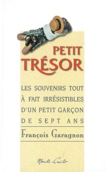 Petit trésor : les souvenirs tout à fait irrésistibles d'un petit garçon de 7 ans - FrançoisGaragnon