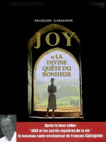 Joy et la divine quête du bonheur - FrançoisGaragnon