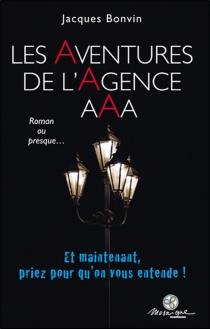 Les aventures de l'agence Aaa : roman ou presque... - JacquesBonvin