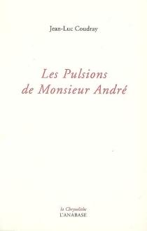 Les pulsions de Monsieur André - Jean-LucCoudray