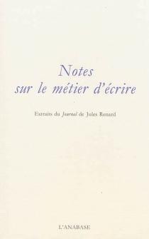 Notes sur le métier d'écrire : extraits du Journal de Jules Renard - JulesRenard