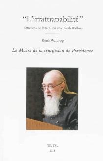 L'irrattrapabilité : entretiens de Peter Gizzi avec Keith Waldrop  Suivi de Le maître de la crucifixion de Providence - PeterGizzi