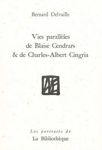 Vies parallèles de Blaise Cendrars et de Charles-Albert Cingria - BernardDelvaille