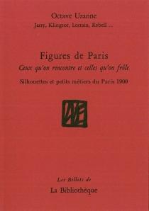 Figures de Paris : ceux qu'on rencontre et celles qu'on frôle : silhouettes et petits métiers du Paris 1900 -
