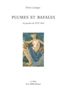 Plumes et rafales : la passion du XVIe siècle - PierreLartigue
