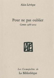 Pour ne pas oublier : carnets 1988-2002 - AlainLévêque