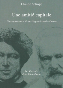 Une amitié capitale : correspondance Victor Hugo-Alexandre Dumas - AlexandreDumas