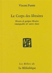 Le corps des libraires : histoire de quelques librairies remarquables et autres choses - VincentPuente
