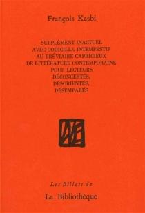 Supplément inactuel avec codicille intempestif au Bréviaire capricieux de littérature contemporaine pour lecteurs déconcertés, désorientés, désemparés - FrançoisKasbi