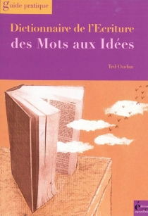 Dictionnaire de l'écriture : des mots aux idées - TedOudan