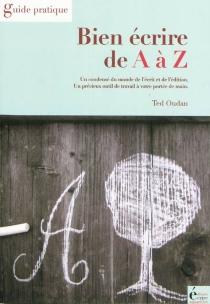 Bien écrire de A à Z : un condensé du monde de l'écrit et de l'édition : un précieux outil de travail à votre portée de main - TedOudan