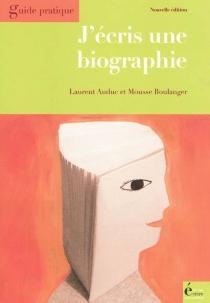 J'écris une biographie : comment le biographe choisit-il son sujet ? Comment identifie-t-il son lectorat ? Comment se documente-t-il ? Mémoires, souvenirs, entretiens, une écriture passionnante - LaurentAuduc