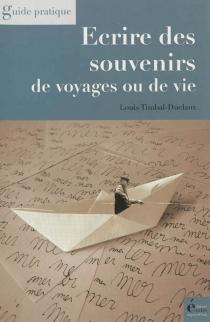 Ecrire des souvenirs de voyages ou de vie - LouisTimbal-Duclaux