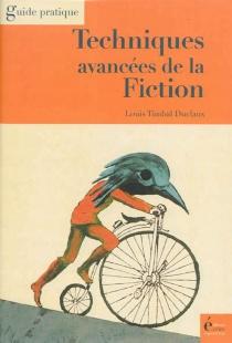 Techniques avancées de la fiction : roman, nouvelles, scénarios - LouisTimbal-Duclaux