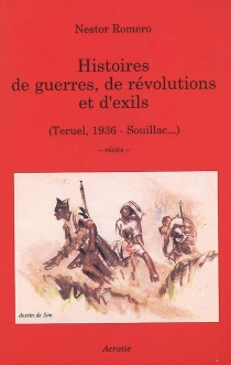 Histoires de guerres, de révolutions et d'exils : Teruel, 1936-Souillac... : récits - NestorRomero