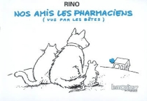 Nos amis les pharmaciens (vus par les bêtes) - Rino