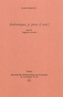 Andromaque, je pense à vous ! : suivi de fragments retrouvés - JaimeSemprun